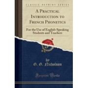 A Practical Introduction to French Phonetics by G G Nicholson