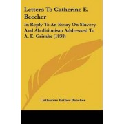 Letters to Catherine E. Beecher by Catharine Esther Beecher