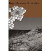 Biogeochemistry of Estuaries by Thomas S. Bianchi