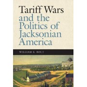 Tariff Wars and the Politics of Jacksonian America by William K. Bolt