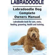 Labradoodle. Labradoodle Dog Complete Owners Manual. Labradoodle Book for Care, Costs, Feeding, Grooming, Health and Training. by George Hoppendale