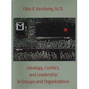 Ideology, Conflict, and Leadership in Groups and Organizations by Otto F. Kernberg
