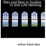 Pots and Pans or Studies in Still-Life Painting by Arthur Edwin Bye