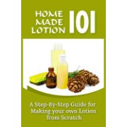 Homemade Lotion 101: A Step-By-Step Guide for Making Your Own Lotion from Scratch