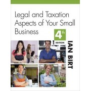 Legal and Taxation Aspects of Your Small Business by Ian Birt