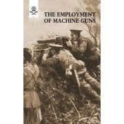 The Employment of Machine Guns 1918(Parts One [Tactical] & Two [Organisation and Direction of Fire] by The General Staff