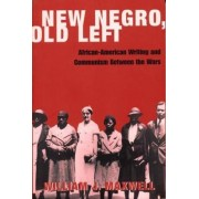 New Negro, Old Left by William J. Maxwell