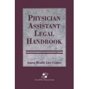 Physician Assistant Legal Handbook by Aspen Health Law and Compliance Center