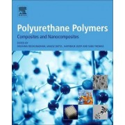 Polyurethane Polymers: Composites and Nanocomposites Volume II by Sabu Thomas