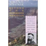 Beyond the Hundredth Meridian by Stegner Wallace