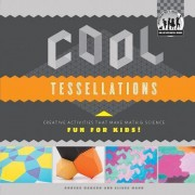 Cool Tessellations: Creative Activities That Make Math & Science Fun for Kids! by Anders Mann Hanson