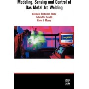 Modeling, Sensing and Control of Gas Metal Arc Welding by S. Ozcelik