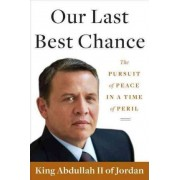 Our Last Best Chance by King Abdullah II