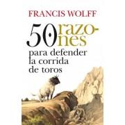 50 razones para defender la corrida de toros / 50 reasons to defend bullfighting by Francis Wolff