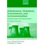 Globalization, Globalism, Environments and Environmentalism by Steven Allen Vertovec