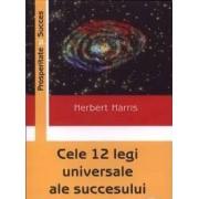 Cele 12 legi universale ale succesului - Herbert Harris