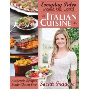 Everyday Paleo Around the World: Italian Cuisine by Sarah Fragoso
