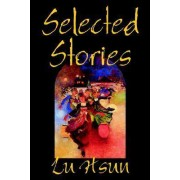 Selected Stories of Lu Hsun, Fiction, Short Stories by Lu Hsun