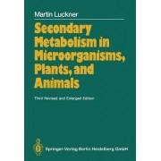 Secondary Metabolism in Microorganisms, Plants, and Animals by Martin Luckner