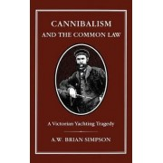 Cannibalism and the Common Law by A. W. B. Simpson