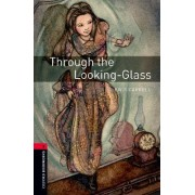 Oxford Bookworms Library: Through the Looking-Glass: 1000 Headwords Level 3 by Lewis Carroll