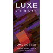 Berlin Luxe City Guide by LUXE City Guides