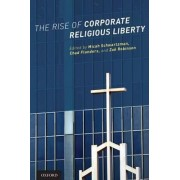 The Rise of Corporate Religious Liberty by Micah Schwartzman