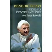 Peter Seewald Benedicto XVI. Ultimas conversaciones con Peter Seewald (Testimonios)