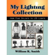 My Lighting Collection, from Pine Spints to Led Lights by William R Smith