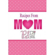 Recipes from Mom, P.S. I Love You by Debbie Miller