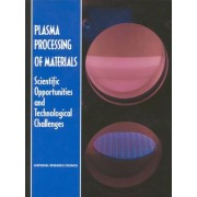 Plasma Processing of Materials by Panel on Plasma Processing of Materials