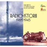 Radio-istorii 1928-1945 + CD - Silvia Iliescu Octavian Silivestru Agota Szentannai