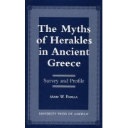 The Myths of Herakles in Ancient Greece by Mark W. Padilla