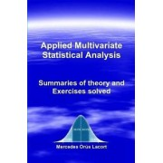 Applied Multivariate Statistical Analysis - Summaries of Theory and Exercises Solved by Mercedes Orus Lacort