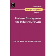 Business Strategy over the Industry Lifecycle by Joel Baum
