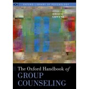 The Oxford Handbook of Group Counseling by Robert K. Conyne