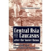 Central Asia and the Caucasus After the Soviet Union by Mohiaddin Mesbahi