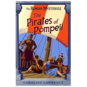 The Pirates of Pompeii: Book 3 by Caroline Lawrence