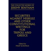 The Collected Works of Jeremy Bentham: Securities against Misrule and Other Constitutional Writings for Tripoli and Greece by Jeremy Bentham