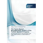 The Tense-Aspect-Mood/Modality System of the Turkish Spoken in Cyprus by G