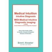Medical Intuition, Intuitive Diagnosis, MIDI-Medical Intuitive Diagnostic Imaging(tm) by Brent Atwater