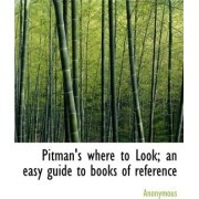 Pitman's Where to Look; An Easy Guide to Books of Reference by Anonymous