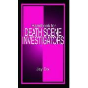 Handbook for Death Scene Investigators by Jay Dix