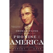 Thomas Paine and the Promise of America by Ben and Joyce Rosenberg Professor Social Change and Development Harvey J Kaye