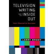 Television Writing from the Inside Out by Larry Brody