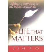 A Life That Matters by Jim Lo