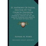 St. Anthony of Padua, Doctor of the Church Universal by Raphael M Huber