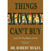 Things Money Can't Buy (R) by Dr Robert Mukes