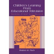 Children's Learning from Educational Television by Shalom M. Fisch