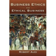 Business Ethics and Ethical Business by Robert Audi